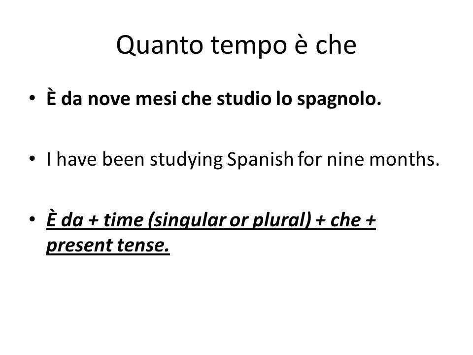 Quanto tempo è che È da nove mesi che studio lo spagnolo.