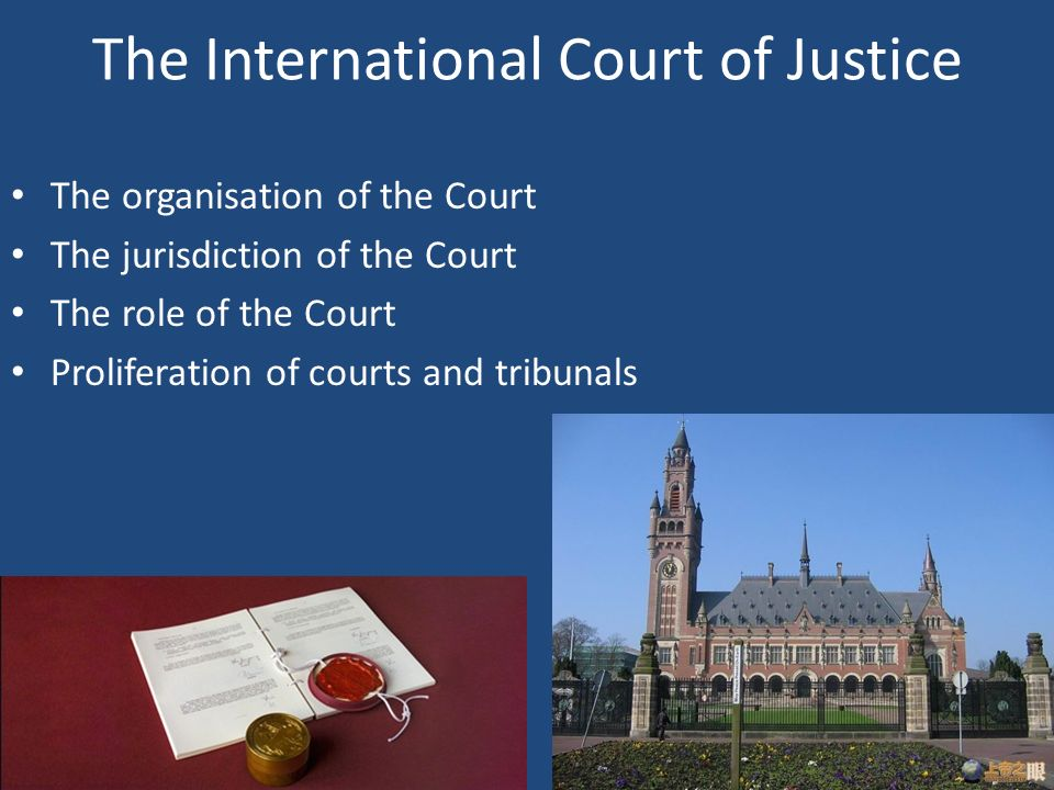 role of international court of justice The international court of justice (icj) was established in 1945 as the successor to the permanent court of international justice1 the statute of the icj is an almost literal copy of the statute of permanent court of international justice.