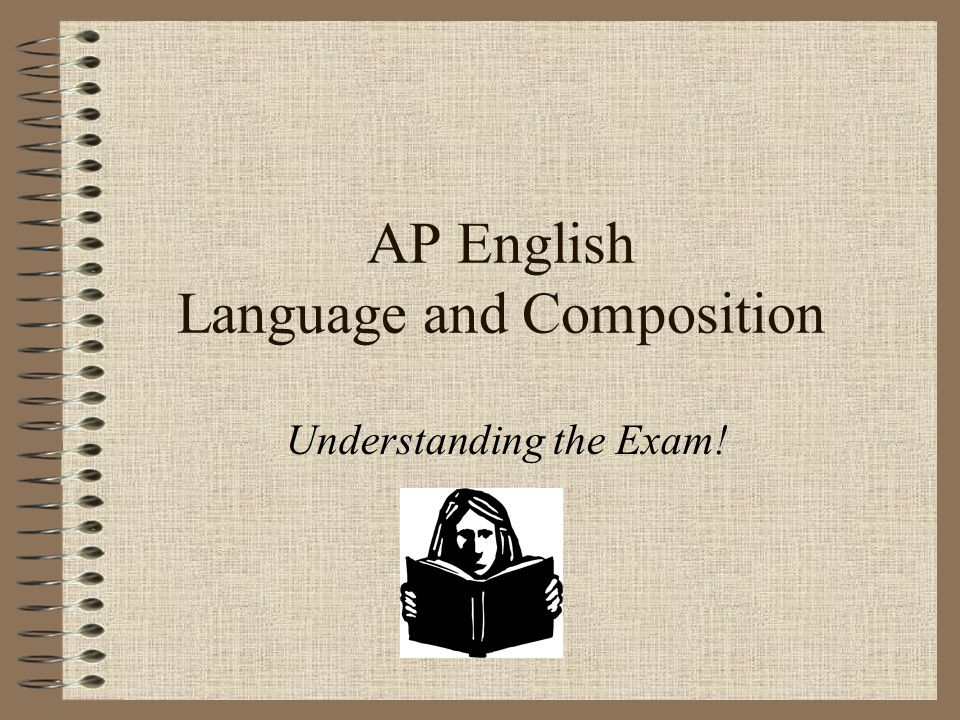 ap english language and composition reading The ap english language and composition exam is used by colleges to   expect four reading passages with between 12 and 15 questions per passage.