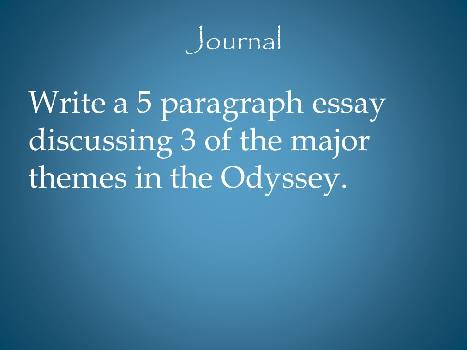 5 paragraph essay on the odyssey Essay: 5 paragraph essay comparing old & new religions how does the ancient greek beliefs of religion and death differ with the view of other cultural  in the odyssey, it began with with a conversation among the gods,.