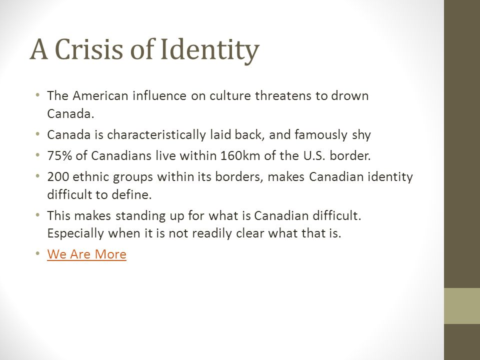 the influence of the us on canadas identity Tv, values, and culture in us-canadian borderland cities: a shared perspective stuart h surlin (university of windsor) barry berlin (canisius college) the debate over canadian culture.