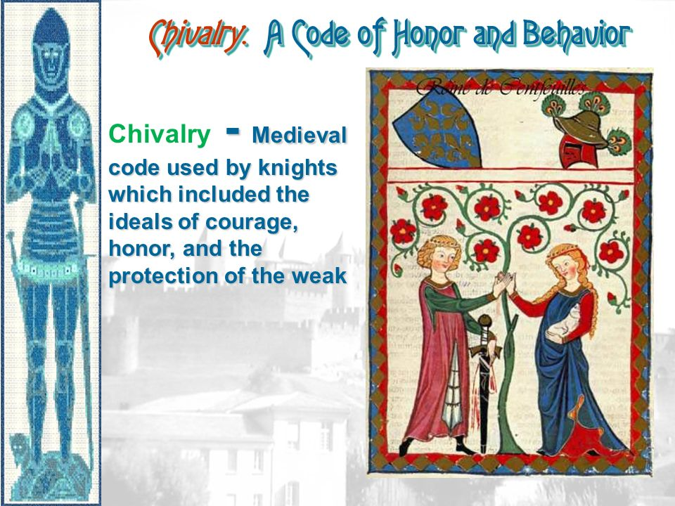 the european chivalry the ideals and Our modern notion of knights is very much based in the ideas of chivalry  of  chivalry did not survive because of the political situation in europe.