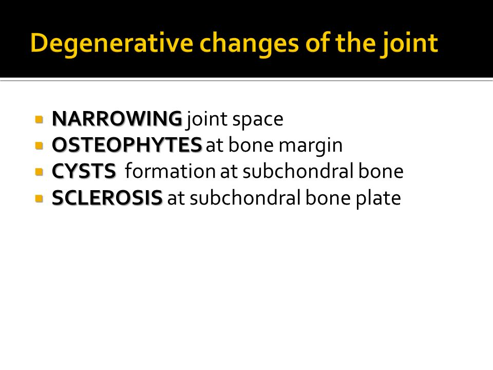 Degenerative changes of the joint