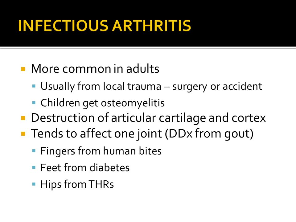 INFECTIOUS ARTHRITIS More common in adults