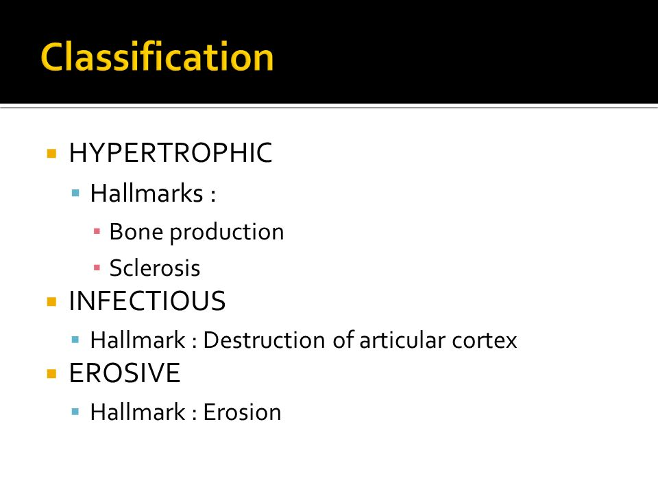 Classification HYPERTROPHIC INFECTIOUS EROSIVE Hallmarks :