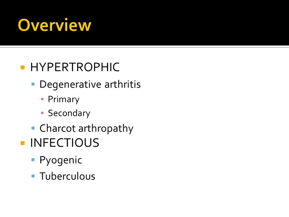 Overview HYPERTROPHIC INFECTIOUS Degenerative arthritis