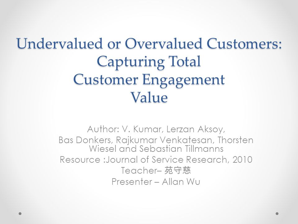 Undervalued or Overvalued Customers: Capturing Total Customer Engagement Value