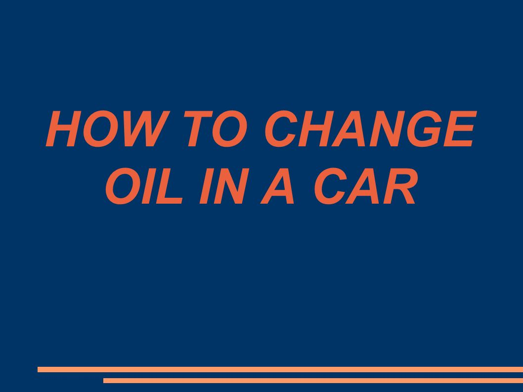 How To Change Oil In A Car Ppt Video Online Download 1998 Mustang Fuel Filter Location