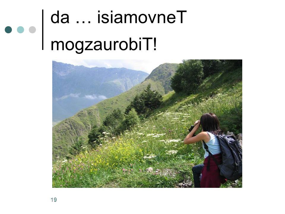 da … isiamovneT mogzaurobiT!