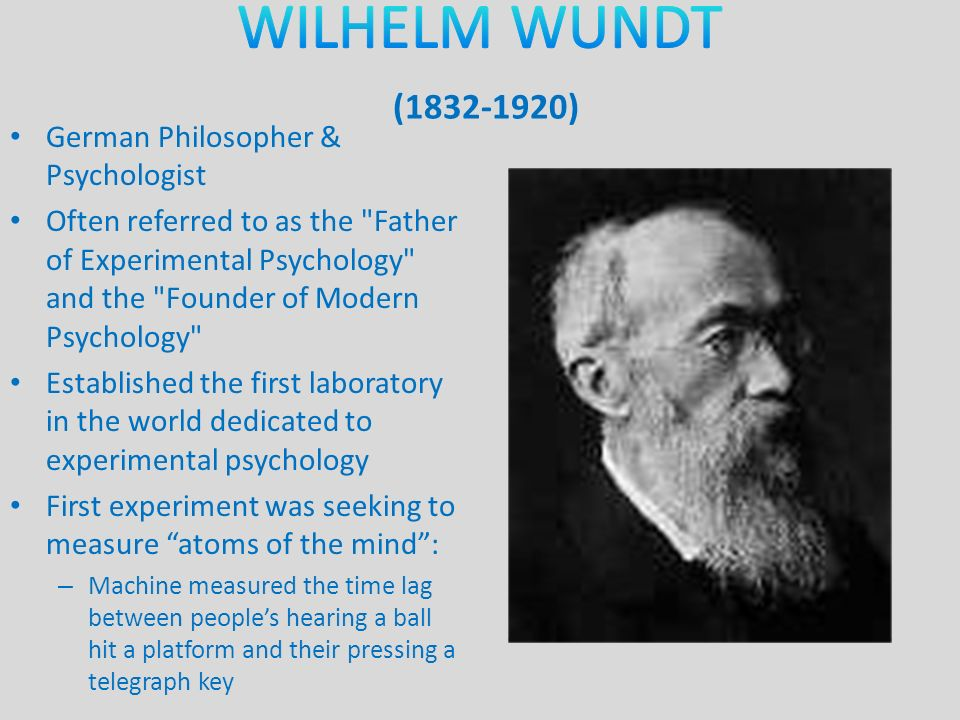 wilhelm wundt the father of psychology Wilhelm wundt's epistemology and methodology  recent reviews as well as other sources as to why the founding father wundt almost  wundt's psychology is.