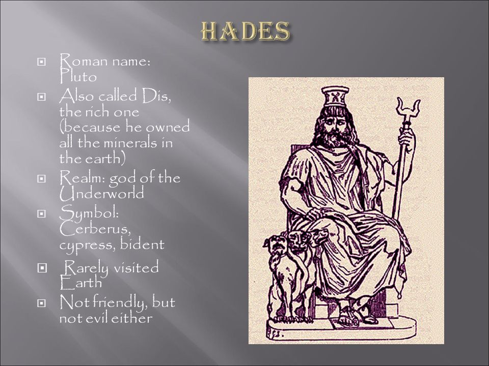 Hades Rarely visited Earth Roman name: Pluto