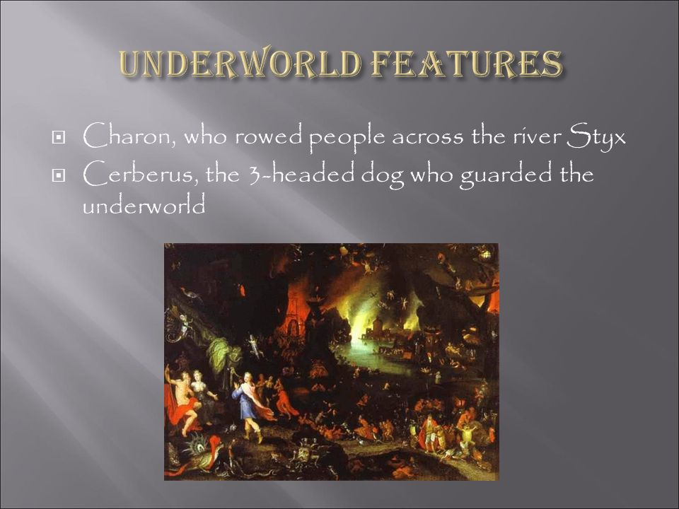 Underworld features Charon, who rowed people across the river Styx