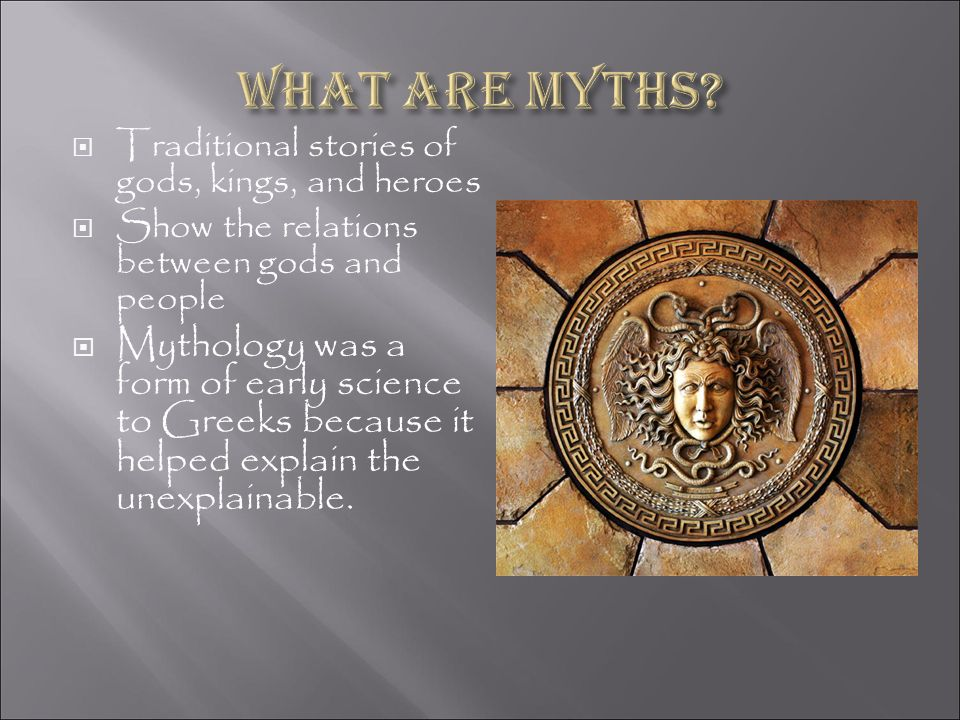 What are Myths Traditional stories of gods, kings, and heroes. Show the relations between gods and people.