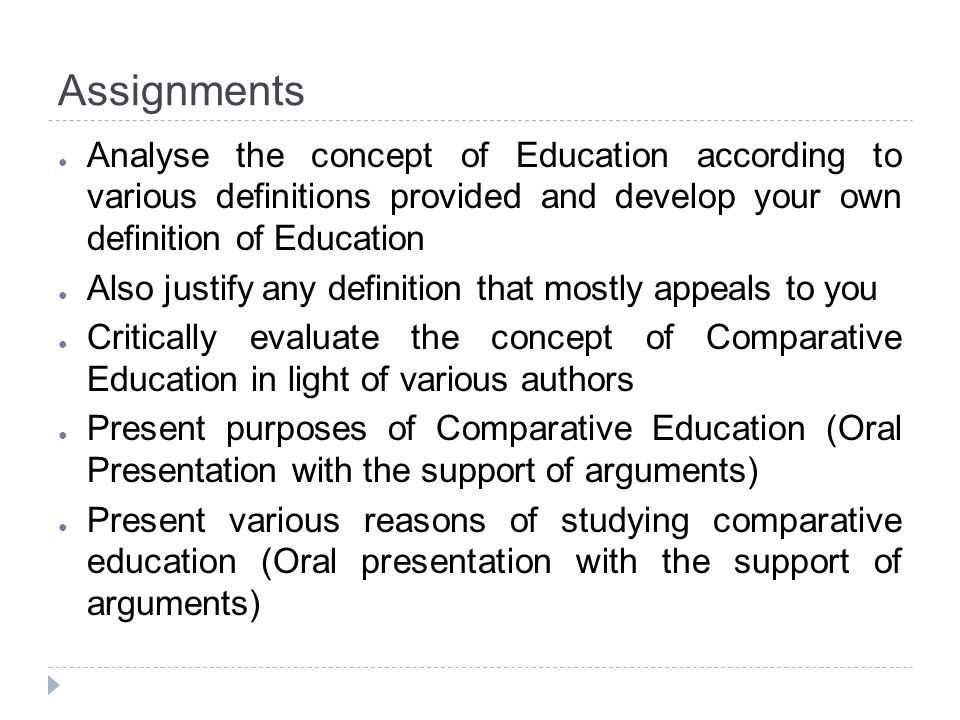 Assignments Analyse the concept of Education according to various definitions provided and develop your own definition of Education.