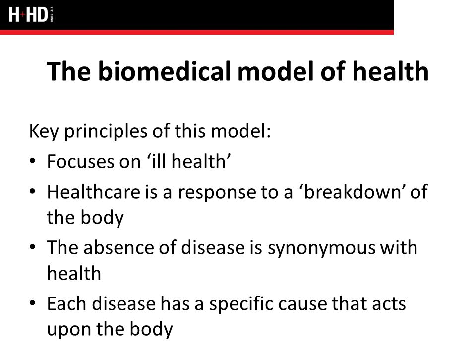 the biomedical model Biomedical model of health – focuses on the physical or biological aspects of disease and illness it is a medical model of care practised by doctors and/or health professional and is associated with the diagnosis, cure and treatment of disease.