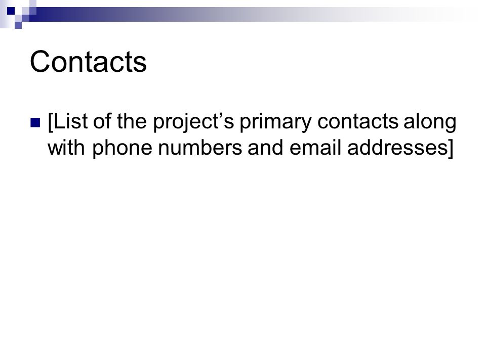 Contacts [List of the project's primary contacts along with phone numbers and  addresses]
