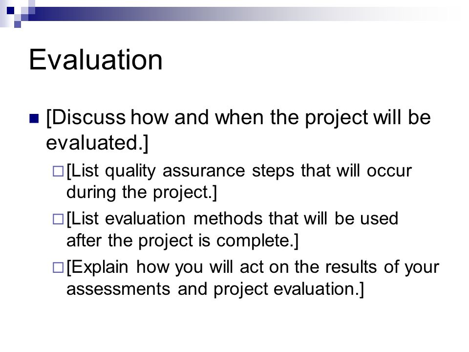 Evaluation [Discuss how and when the project will be evaluated.]