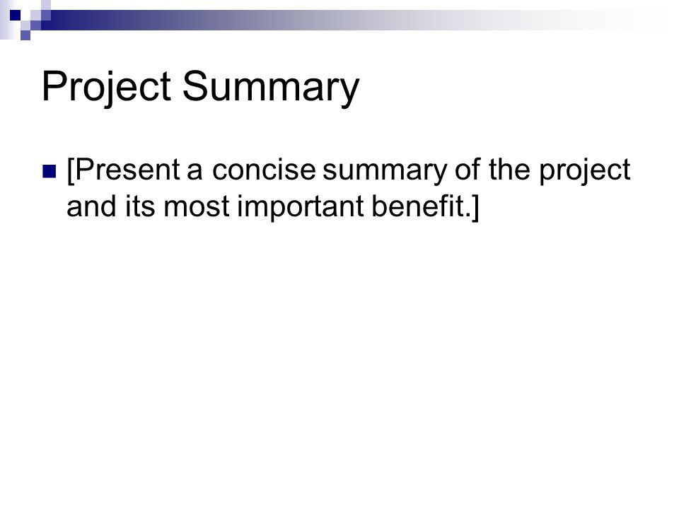 Project Summary [Present a concise summary of the project and its most important benefit.]