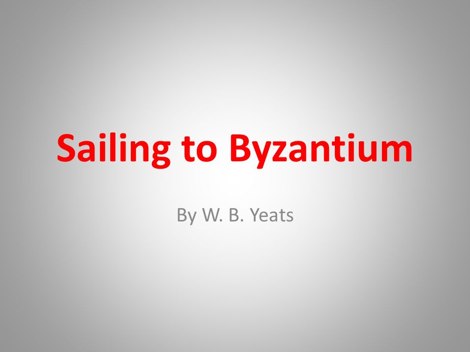 Sailing to Byzantium by William Butler Yeats: Summary and Poem