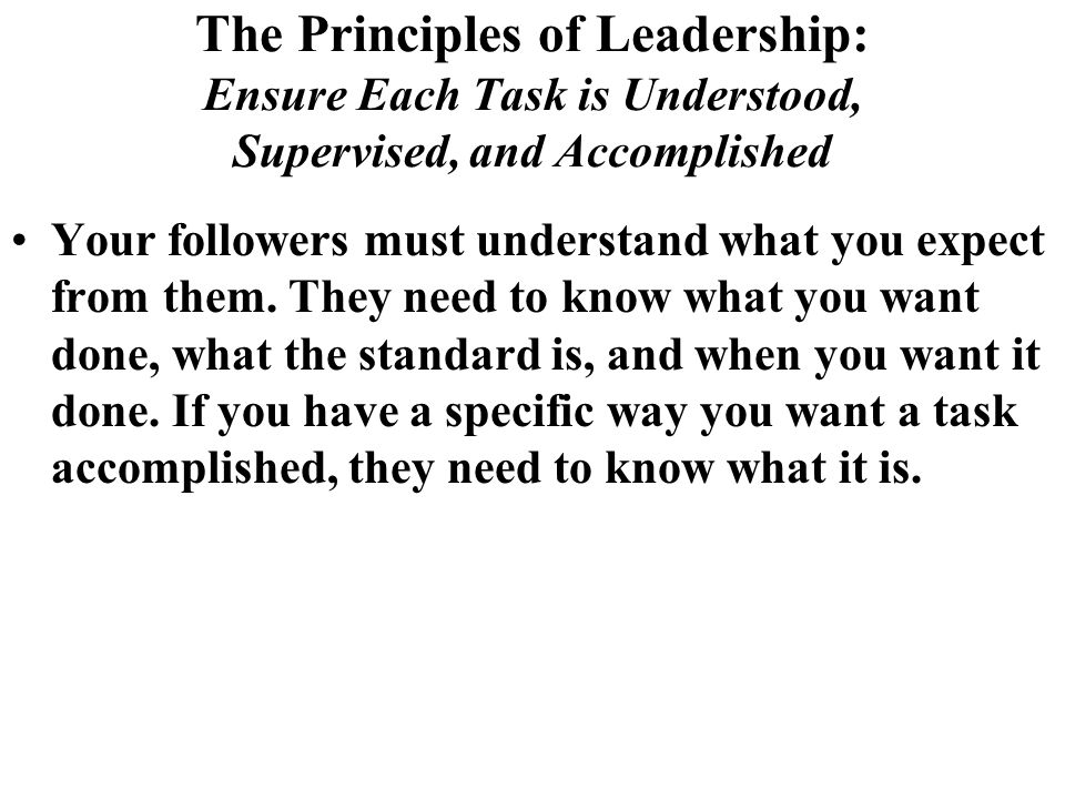 The Principles of Leadership: Ensure Each Task is Understood, Supervised, and Accomplished
