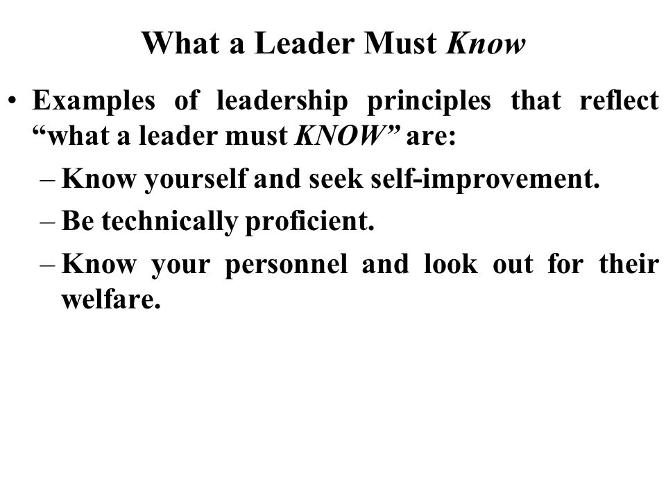 What a Leader Must Know Examples of leadership principles that reflect what a leader must KNOW are: