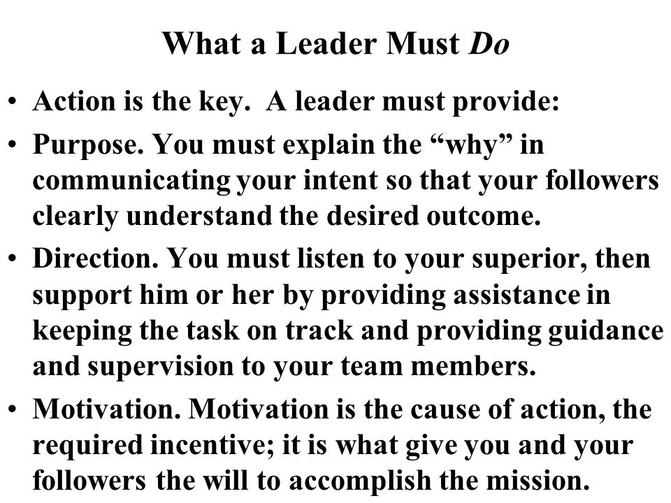 What a Leader Must Do Action is the key. A leader must provide: