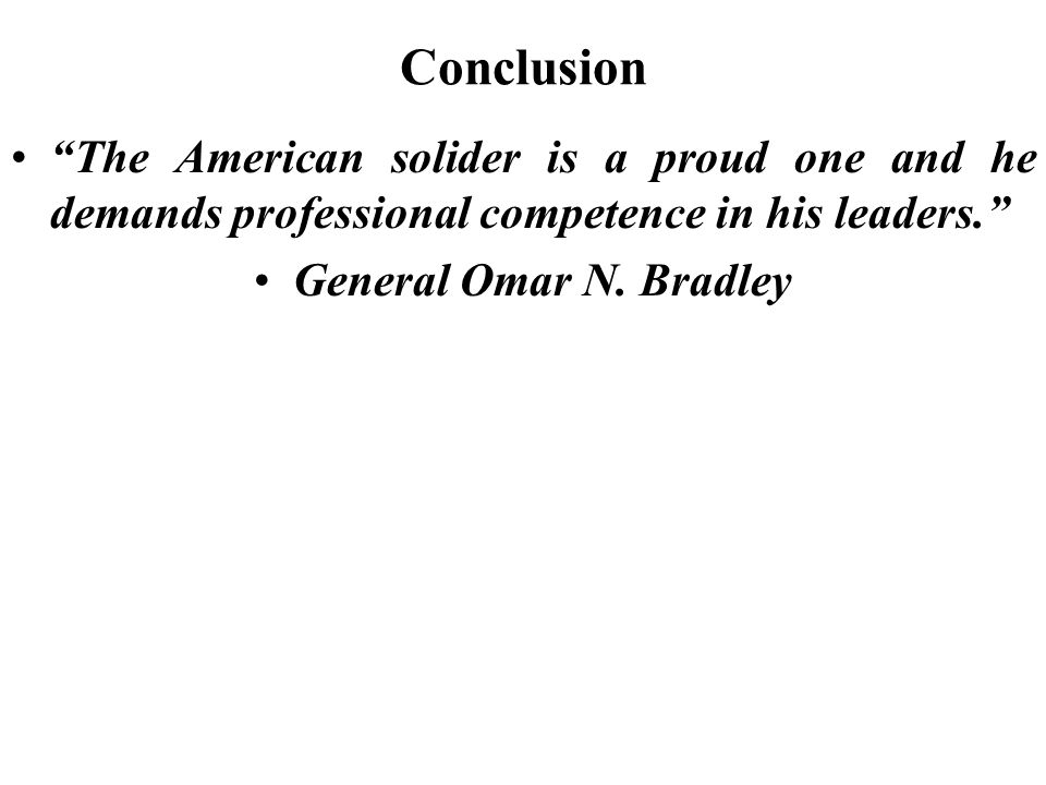 Conclusion The American solider is a proud one and he demands professional competence in his leaders.