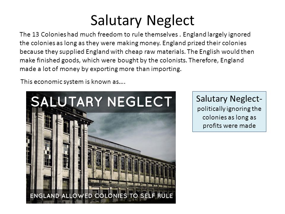 britains salutary neglect policy Did britain treat all its colonies equally  the system of salutary neglect ended with the  these represented drastic policy shifts in imperial.