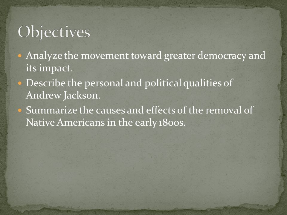 the effects of jacksonian democracy This movement for greater democracy culminated in a series of popular what effect did the increase in the politics of jacksonian america (1990), and.