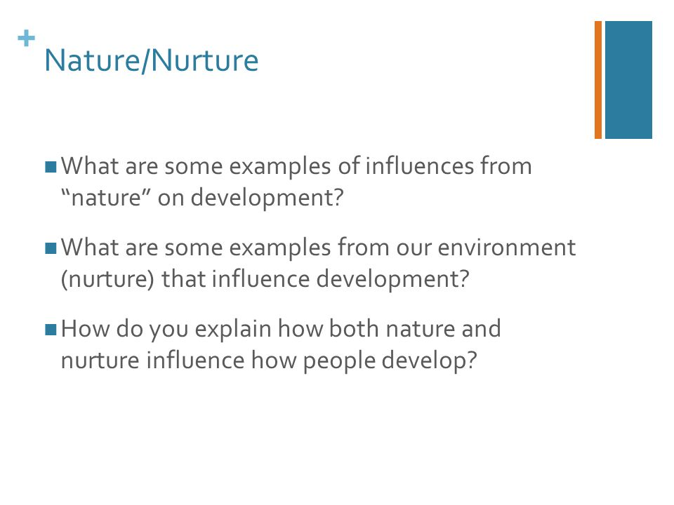 how nature and nurture affects the We explain what nature and nurture is all about, along with how it affects the different aspects of human development like personality, intelligence, and behavior defining nature and nurture the study of nature and nurture is in fact the study of the influence of heredity and environment on human development.