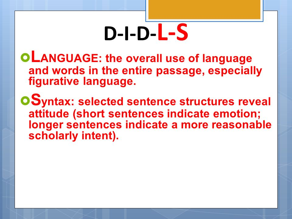 D-I-D-L-S LANGUAGE: the overall use of language and words in the entire passage, especially figurative language.