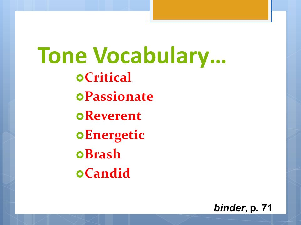 Tone Vocabulary… Critical Passionate Reverent Energetic Brash Candid