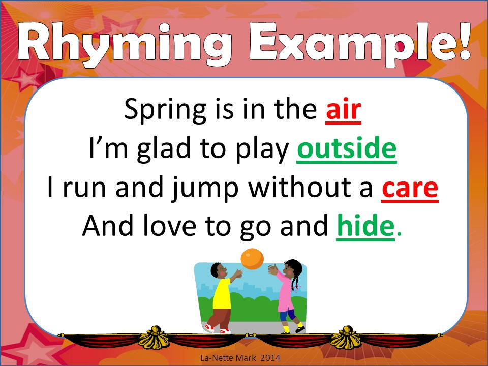 Rhyming Example! Spring is in the air I'm glad to play outside