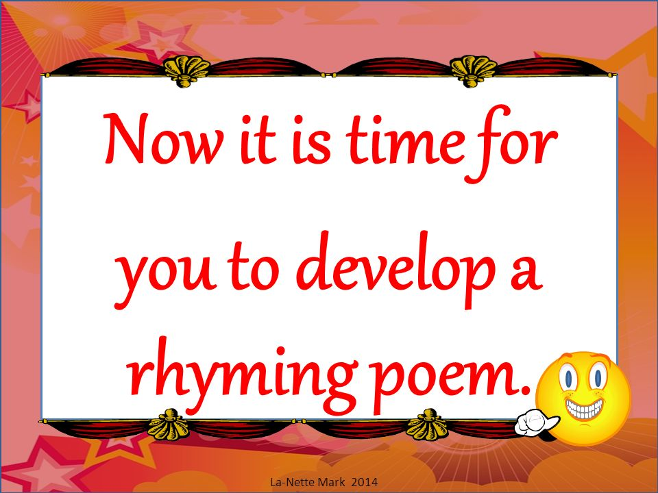 Now it is time for you to develop a rhyming poem.