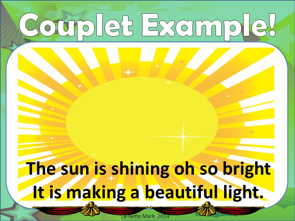 The sun is shining oh so bright It is making a beautiful light.