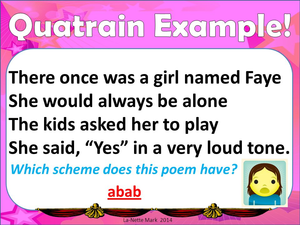 Quatrain Example! There once was a girl named Faye