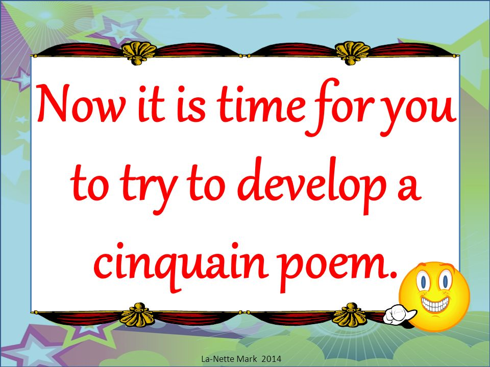 Now it is time for you to try to develop a cinquain poem.
