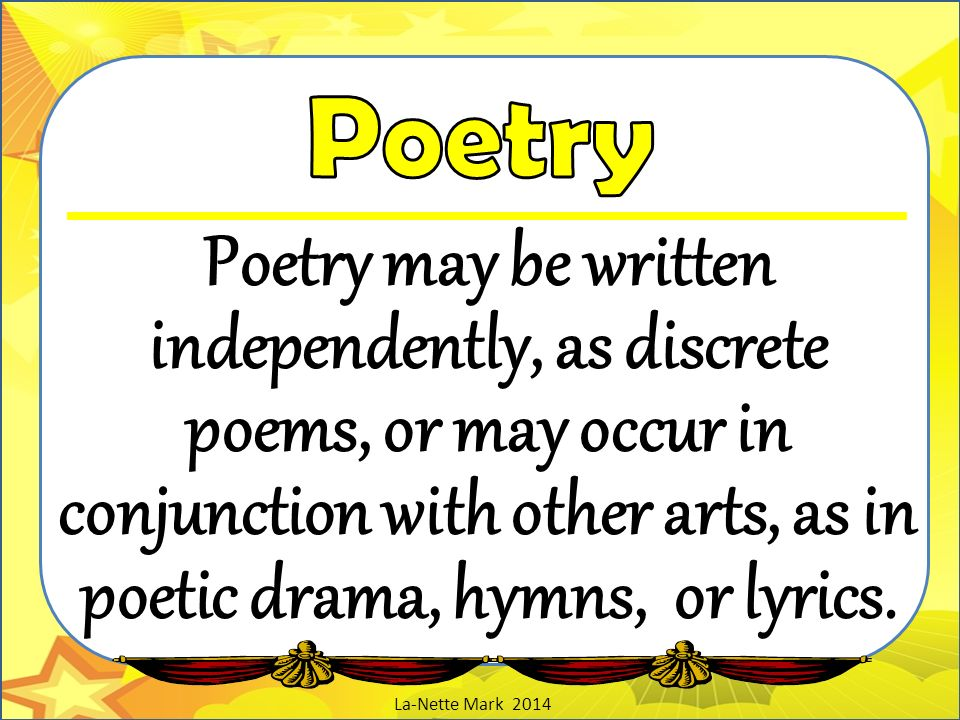 Poetry Poetry may be written independently, as discrete poems, or may occur in conjunction with other arts, as in poetic drama, hymns, or lyrics.