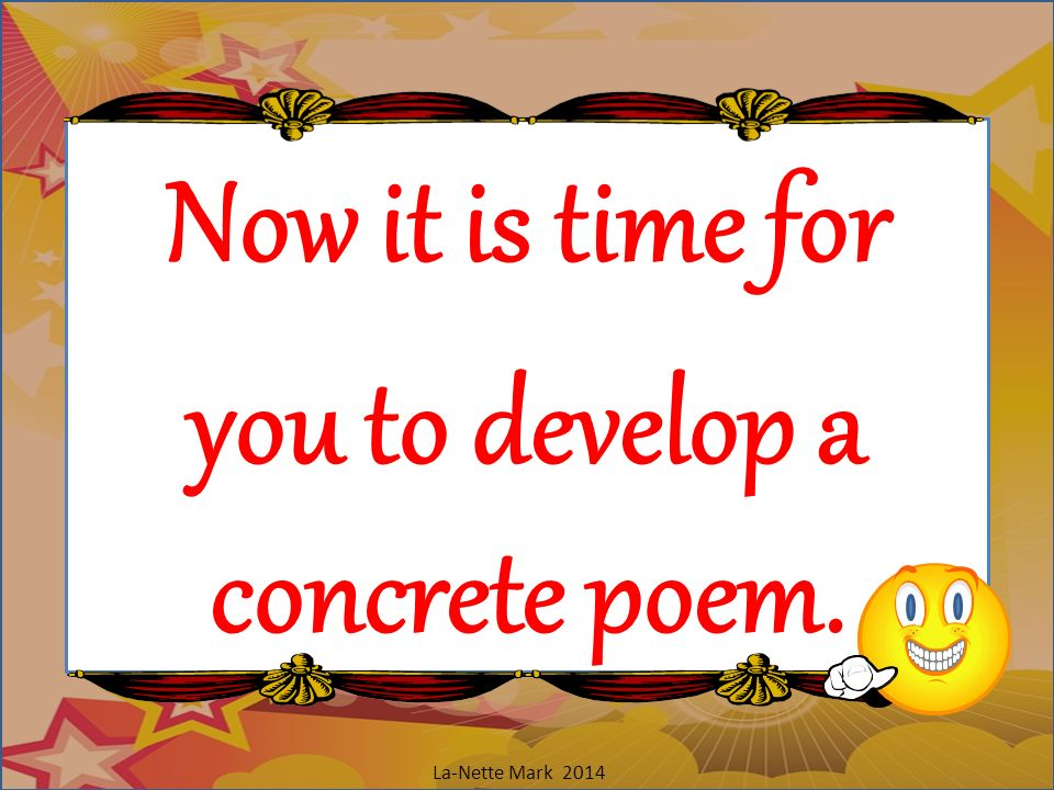 Now it is time for you to develop a concrete poem.