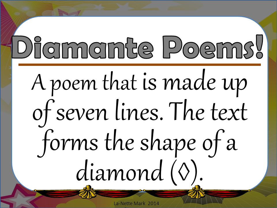 Diamante Poems. A poem that is made up of seven lines.