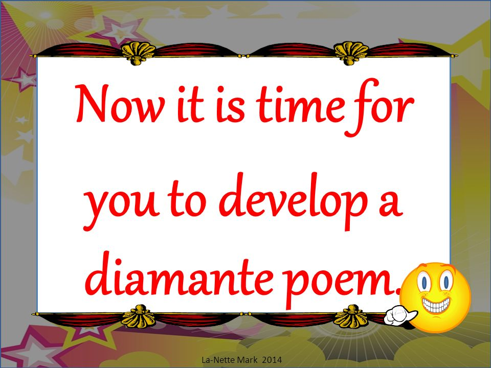 Now it is time for you to develop a diamante poem.