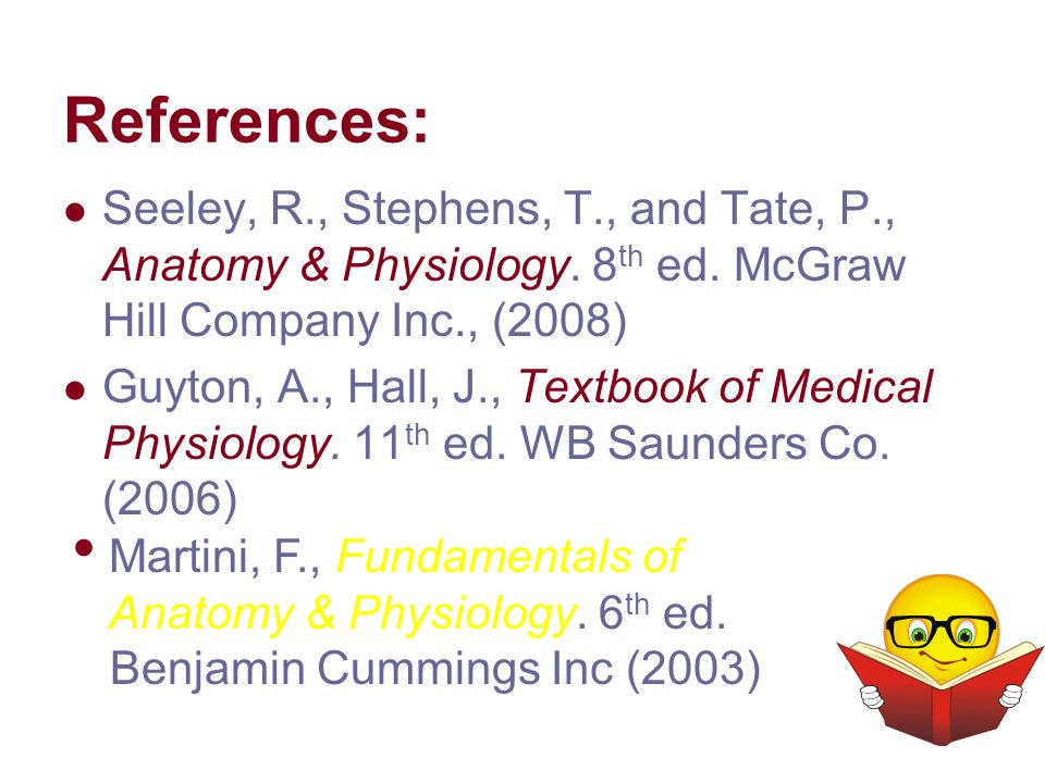 References: Seeley, R., Stephens, T., and Tate, P., Anatomy ...