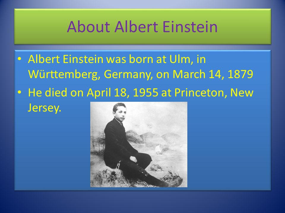 a biography of einstein born in ulm germany on march Albert einstein was born in march 14, 1878 in ulm, germany his parents herman and pauline (koch) einstein were very worried about young einstein because he was very.