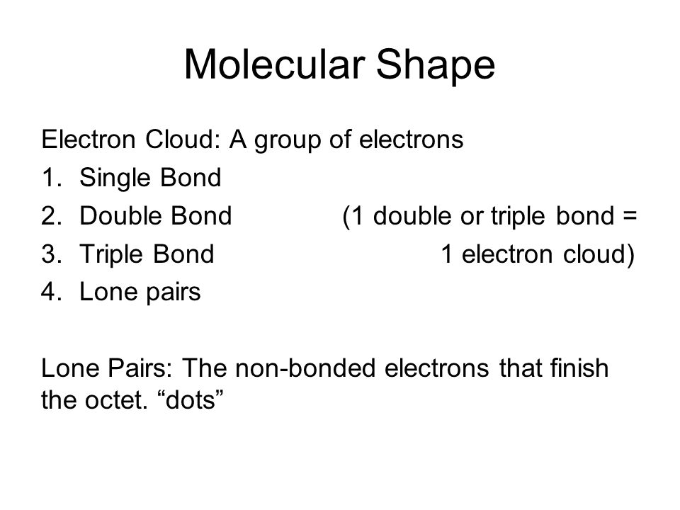 Molecular Shape Electron Cloud: A group of electrons Single Bond