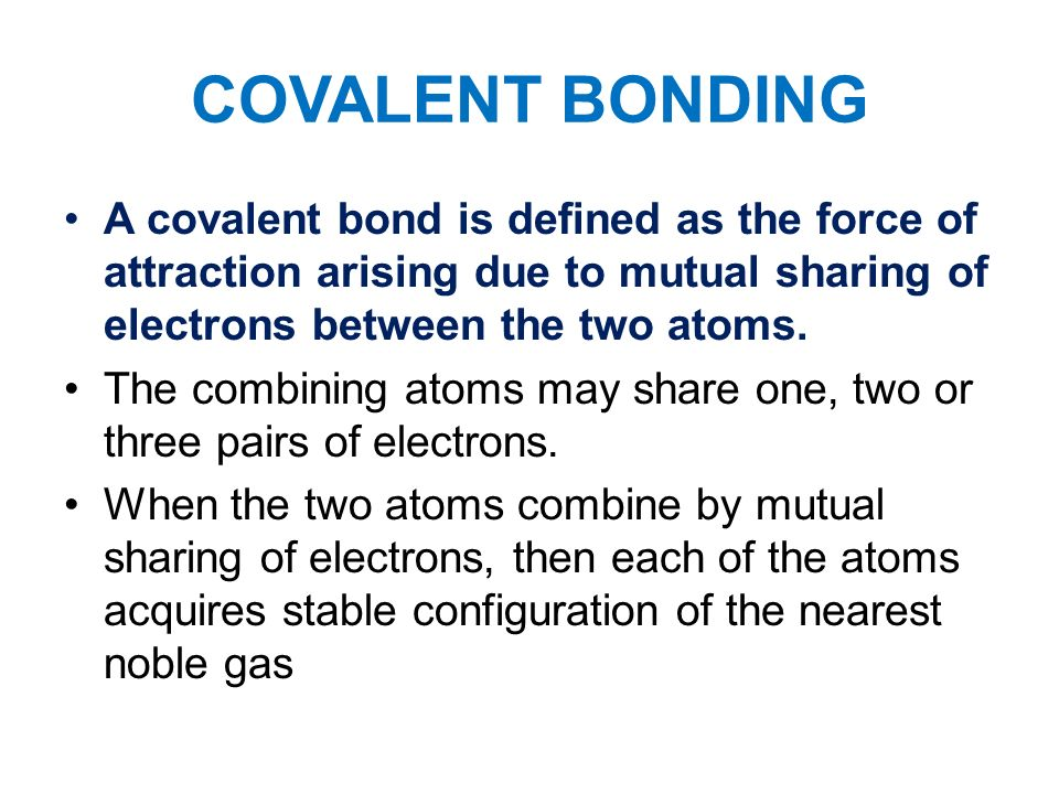 COVALENT BONDING A covalent bond is defined as the force of ...