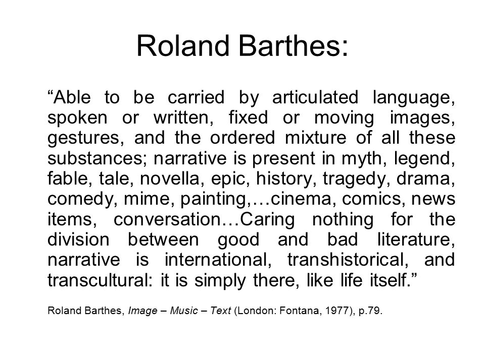 roland barthes narrative Roland barthes and contemporary literary theory  does not have narrative or purpose but becomes a 'brazier of meaning' as the ambiguous signs of.