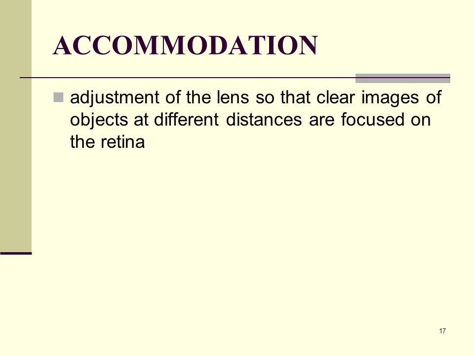 ACCOMMODATION adjustment of the lens so that clear images of objects at different distances are focused on the retina.