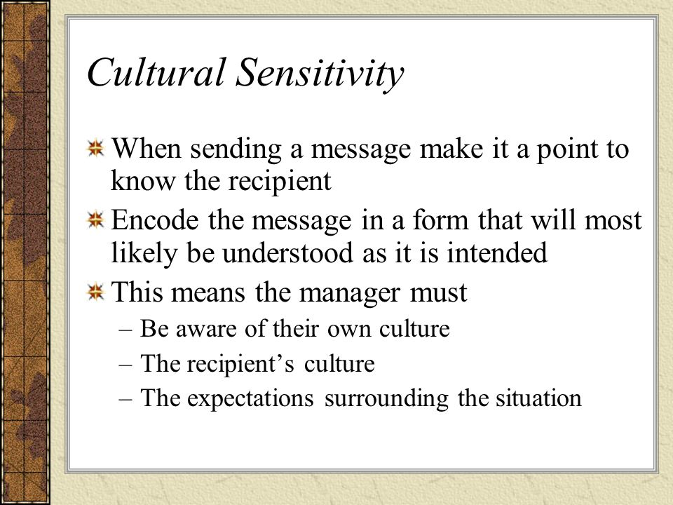 Cultural Sensitivity When sending a message make it a point to know the recipient.
