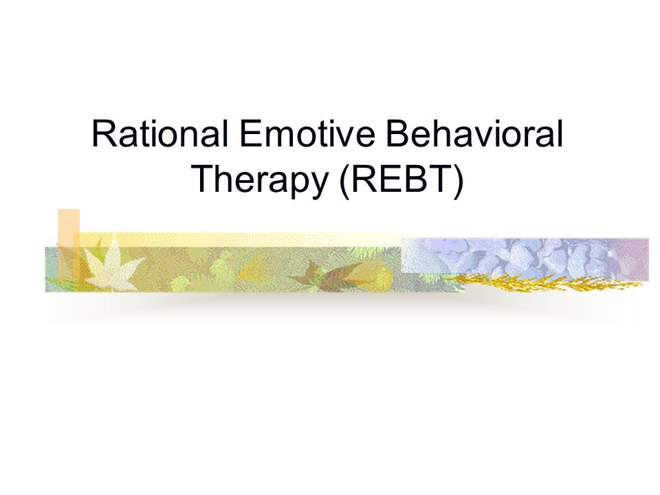 Ppt rational emotive behavior therapy (rebt) powerpoint.