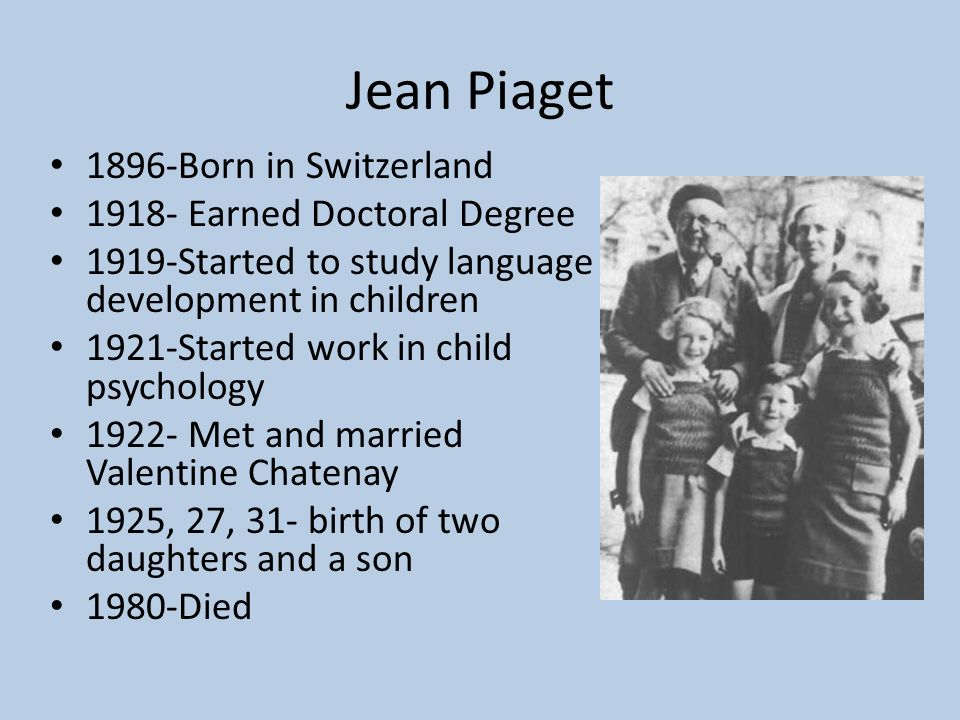 the life and work of jean piaget a developmental psychologist First, piaget's work obviously had to be an important segment of the proposed text if it was to be a text on developmental theories second, it became all too clear that it would take me several years to read enough piaget to feel at all confident about constructing an accurate and properly balanced summary of his theory.